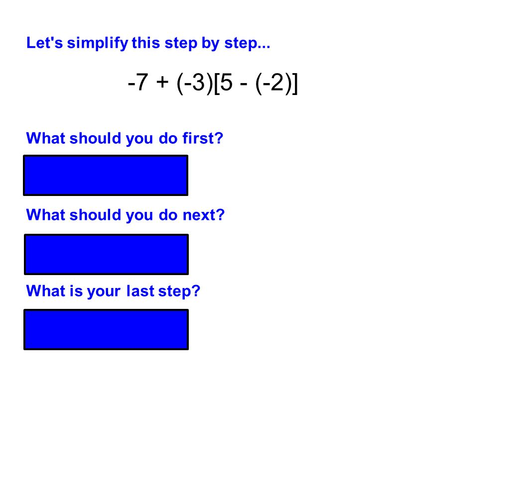 -7 + (-3)[5 - (-2)] Let s simplify this step by step...